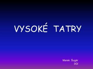VYSOK É  TATRY