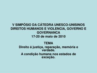 TEMA Direito á justiça, reparação, memória e verdade. A condição humana nos estados de exceção.
