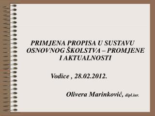 PRIMJENA PROPISA U SUSTAVU OSNOVNOG �KOLSTVA � PROMJENE I AKTUALNOSTI Vodice , 28.02.2012.
