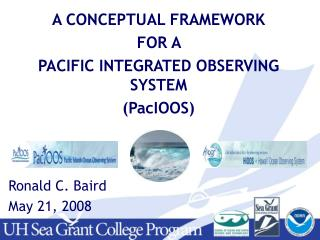 A CONCEPTUAL FRAMEWORK FOR A  PACIFIC INTEGRATED OBSERVING SYSTEM (PacIOOS) Ronald C. Baird
