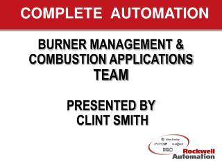 BURNER MANAGEMENT & COMBUSTION APPLICATIONS TEAM PRESENTED BY  CLINT SMITH