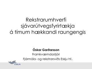 Rekstrarumhverfi sjávarútvegsfyrirtækja á tímum hækkandi raungengis Óskar Garðarsson