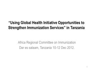 """Using Global Health Initiative Opportunities to Strengthen Immunization Services"" in Tanzania"