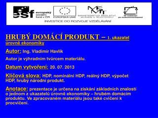HRUB� DOM�C� PRODUKT  �  1 . ukazatel �rovn? ekonomiky Autor: Ing.  Vladim�r Havl�k