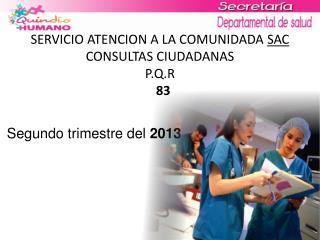 SERVICIO ATENCION A LA COMUNIDADA  SAC  CONSULTAS CIUDADANAS P.Q.R  83