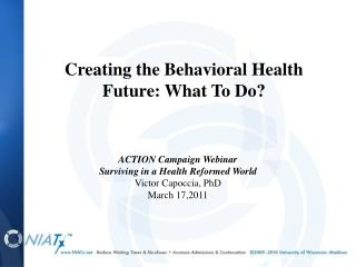 ACTION Campaign Webinar Surviving in a Health Reformed World Victor Capoccia, PhD March 17,2011