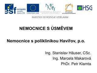 NEMOCNICE S ÚSMĚVEM Nemocnice s poliklinikou Havířov, p.o. Ing. Stanislav Häuser, CSc.