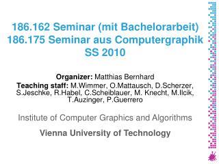 186.162 Seminar (mit Bachelorarbeit) 186.175 Seminar aus Computergraphik SS 2010