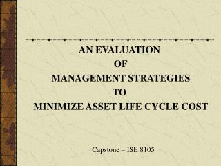 AN EVALUATION  OF  MANAGEMENT STRATEGIES  TO  MINIMIZE ASSET LIFE CYCLE COST