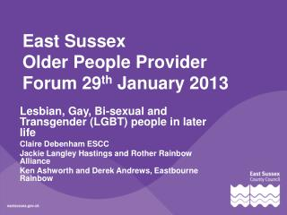 East Sussex Older People Provider Forum 29 th  January 2013