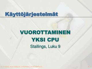 VUOROTTAMINEN  YKSI CPU  Stallings, Luku 9