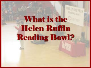 What is the  Helen Ruffin Reading Bowl?