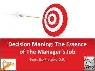 Decision  Maning : The Essence of The Manager's Job