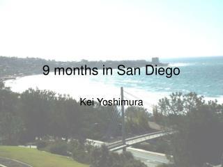 9 months in San Diego