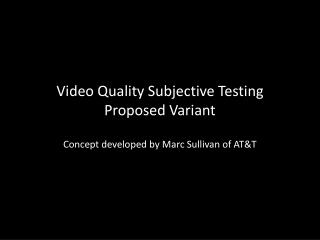Video Quality Subjective Testing Proposed Variant