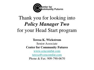 Thank you for looking into  Policy Manager Two for your Head Start program
