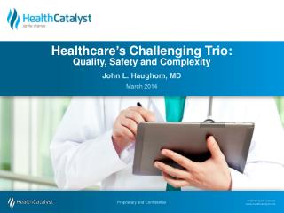 Healthcare ' s Challenging Trio:  Quality, Safety and Complexity