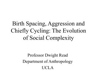 Birth Spacing, Aggression and Chiefly Cycling: The Evolution of Social Complexity