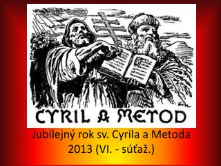 Jubilejný rok sv. Cyrila a Metoda 2013 (VI. - súťaž.)