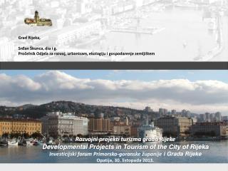 Razvojni projekti turizma grada Rijeke Developmental Projects in Tourism of the City of Rijeka