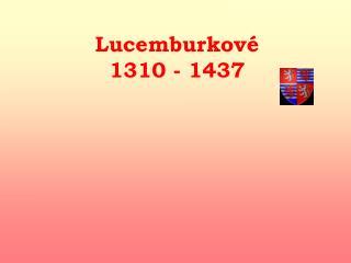 Lucemburkov�  1310 - 1437