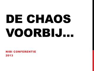 De chaos voorbij…