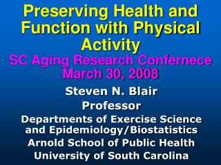 Steven N. Blair Professor Departments of Exercise Science and Epidemiology/Biostatistics