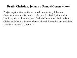 Bratia Christian, Johann aSamuel Genersichovci