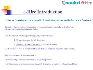 e-Hire by Naukri, is a personalized shortlisting service available at a low fixed cost.