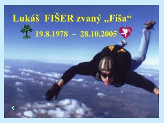 """Lukáš  FIŠER zvaný """"Fíša"""" 19.8.1978  –  28.10.2005"""