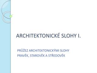 ARCHITEKTONICKÉ SLOHY I.