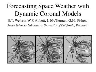 Forecasting Space Weather with Dynamic Coronal Models