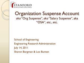 Organization Suspense Account aka  �Org Suspense�,  aka  �Salary Suspense�, aka �OSA�, etc., etc.