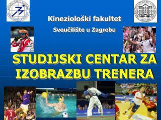 Kineziološki fakultet Sveučilište u Zagrebu  STUDIJSKI CENTAR ZA IZOBRAZBU TRENERA