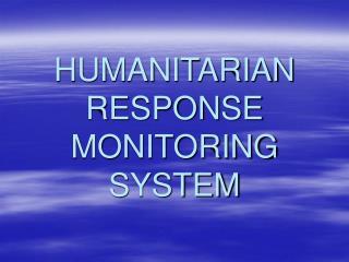 HUMANITARIAN  RESPONSE  MONITORING  SYSTEM