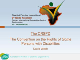 The CRSPD The Convention on the Rights of  Some  Persons with Disabilities David Webb