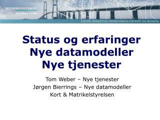 Status og erfaringer Nye datamodeller  Nye tjenester