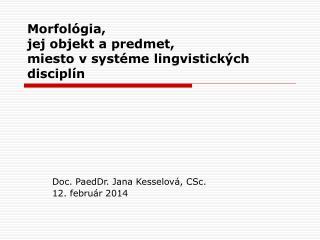 Morfológia,  jej objekt a predmet,  miesto v systéme lingvistických disciplín