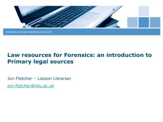 Law resources for Forensics: an introduction to Primary legal sources