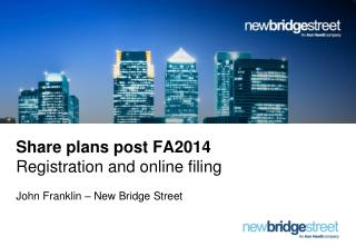 Share plans post FA2014 Registration and online filing John Franklin – New Bridge Street