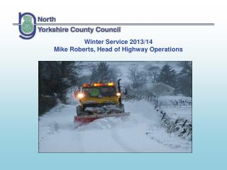 Winter Service 2013/14 Mike Roberts, Head of Highway Operations