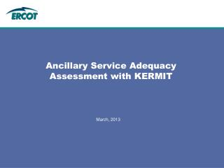 Ancillary Service Adequacy  Assessment with KERMIT
