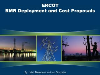 ERCOT  RMR Deployment and Cost Proposals