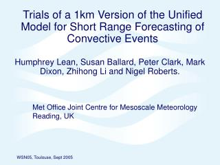 Trials of a 1km Version of the Unified Model for Short Range Forecasting of Convective Events