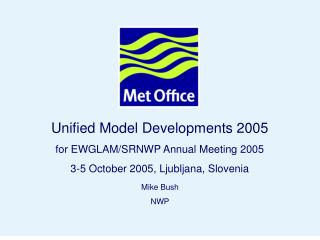 Unified Model Developments 2005 for EWGLAM/SRNWP Annual Meeting 2005