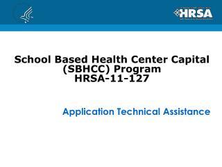 School Based Health Center Capital (SBHCC) Program  HRSA-11-127