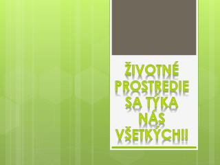 Životné Prostredie sa týka nás všetkých!!