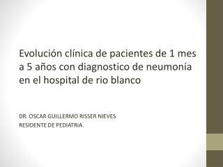 DR. OSCAR GUILLERMO RISSER NIEVES  RESIDENTE DE PEDIATRIA.