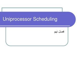 Uniprocessor Scheduling