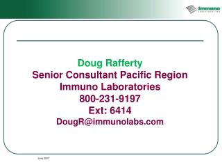 Doug Rafferty Senior Consultant Pacific Region Immuno Laboratories  800-231-9197  Ext: 6414
